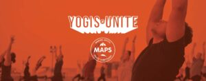 Yogis Unite for MAPS. Find out more at yogisunitemaps.org